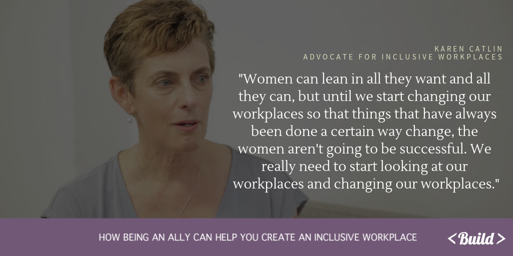 "Photo of Karen Catlin with quote, ""Women can lean in all they want and all they can, but until we start changing our workplaces so that things that have always been done a certain way change, the women aren't going to be successful. We really need to start looking at our workplaces and changing them."""