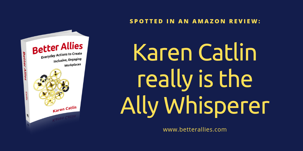 "Picture of Better Allies book with ""Spotted in an Amazon review: Karen Catlin really is the Ally Whisperer"""
