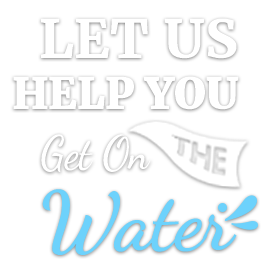 Let Us Help You Get on the Water