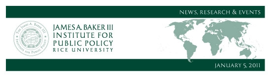 January 5, 2011: News, Research & Events from the James A. Baker III Institute for Public Policy