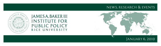 January 6, 2010: News, Research & Events from the James A. Baker III Institute for Public Policy