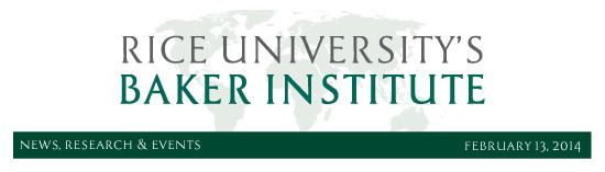 February 13, 2014: News, Research and Events from Rice University's Baker Institute