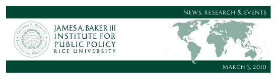 March 3, 2010: News, Research & Events from the James A. Baker III Institute for Public Policy