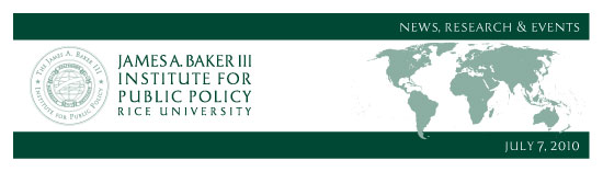 July 7, 2010: News, Research & Events from the James A. Baker III Institute for Public Policy