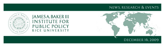 December 16, 2009: News, Research & Events from the James A. Baker III Institute for Public Policy