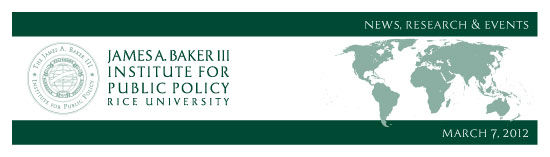 March 7, 2012: News, Research and Events from the James A. Baker III Institute for Public Policy