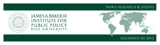 December 20, 2012: News, Research and Events from the James A. Baker III Institute for Public Policy