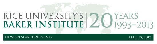 April 17, 2013: News, Research and Events from the James A. Baker III Institute for Public Policy