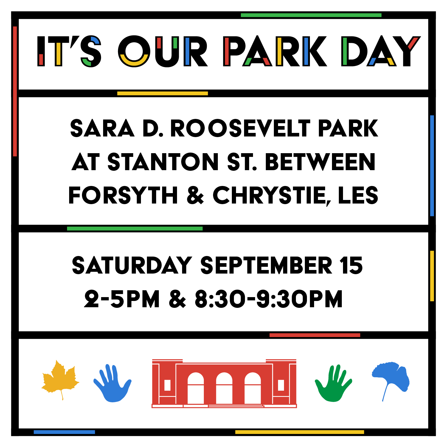 """graphic for It's Our Park Day event that reads """"It's Our Park Day Sara D. Roosevelt Park at Stanton St. Between Forsyth & Chrystie, LES, Saturday September 15 2-5PM & 8:30-9:30PM"""""""