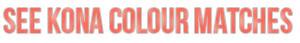 See Kona Colour Matches