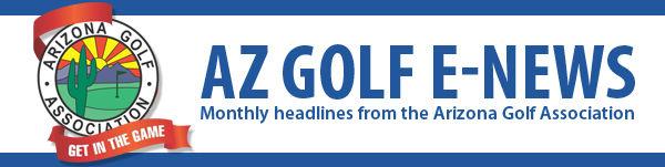 AZ Golf E-News: Monthly headlines from the Arizona Golf Association