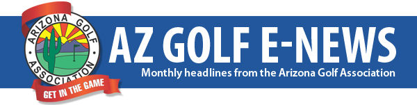 AZ Golf E-News: Monthly headlines from the Arizona Golf Association