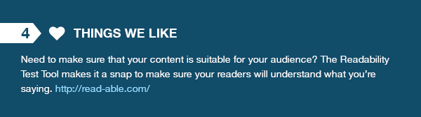Things We Like - Need to make sure that your content is suitable for your audience? The Readability Test Tool makes it a snap to make sure your readers will understand what you're saying.