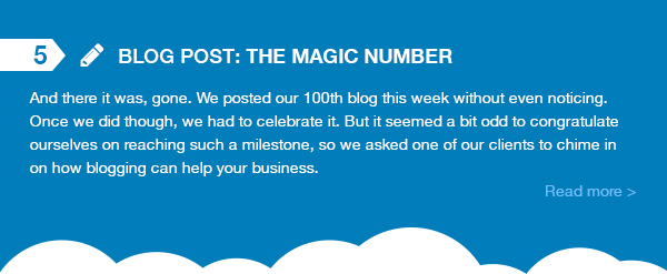 Blog Post - The Magic Number. And there is was gone. We posted our 100th blog this week without even noticing. Once we did though, we had to celebrate it. But it seemed a bit odd to congratulate ourselves on reaching such a milestone, so we asked one of our clients to chime in on how blogging can help your business.