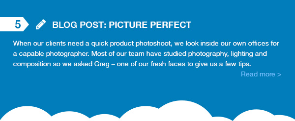 Blog Post - Picture Perfect. When our clients need a quick product photoshoot, we look inside our own office for a capable photographer. Most of our team have studied photography, lighting, and composition so we asked Greg - one of our fresh faces to give us a few tips.
