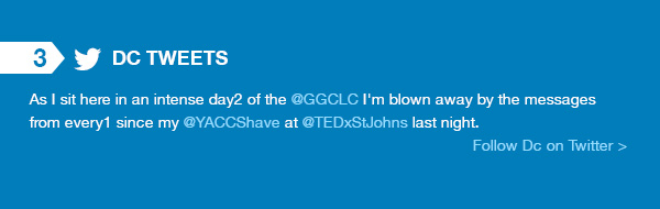 Dc Tweets. As I sit here in an intense day2 of the @GGCLC I'm blown away by the messages from every1 since my @YACCShave at @TEDxStJohns last night.