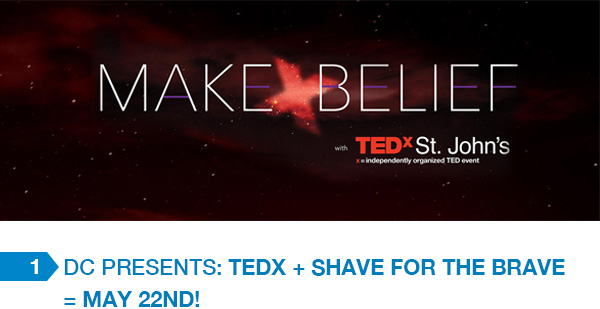 Dc Presents: TEDx + Shave for the Brave = May 22nd!