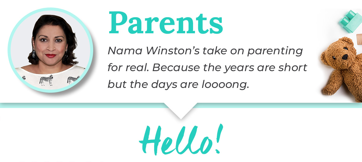 Parents - Nama Winston's take on parenting for real. Because the years are short but the days are loooong. Hello!