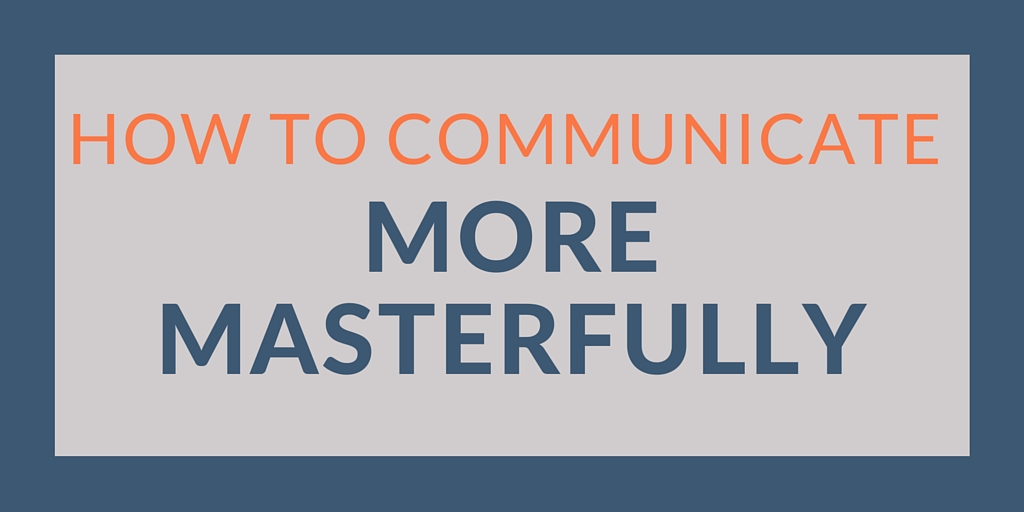 How to communicate more masterfully