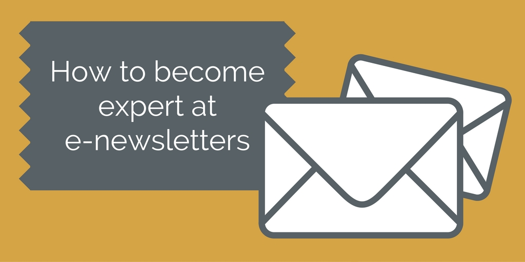 How to become expert at e-newsletters