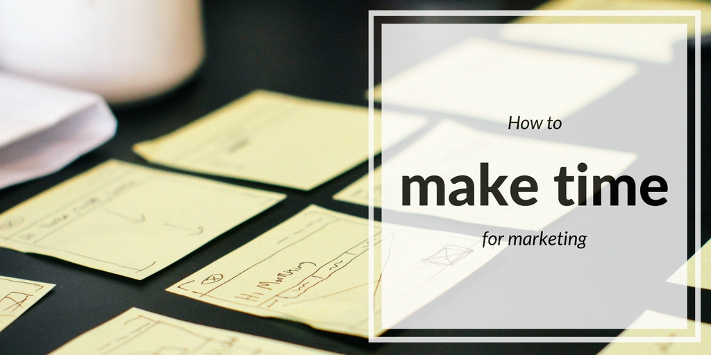 How to make time for marketing