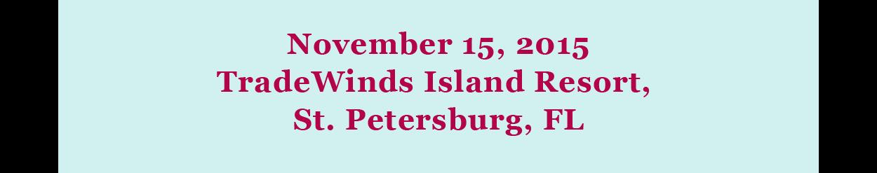 November 15, 2015 TradeWinds Island Resort, St. Petersburg, FL