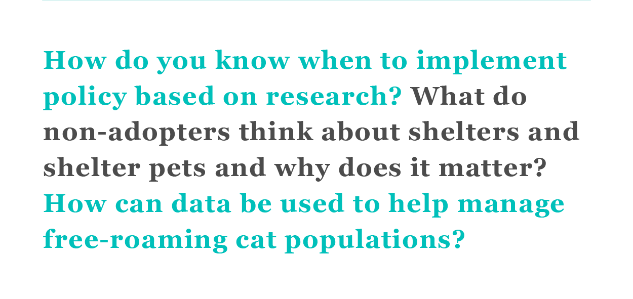 How do you know when to implement policy based on research? What do non-adopters think about shelters and shelter pets and why does it matter? How can data be used to help manage free-roaming cat populations?