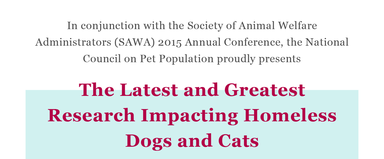 In conjunction with the Society of Animal Welfare Administrators (SAWA) 2015 Annual Conference, the National Council on Pet Population proudly presents