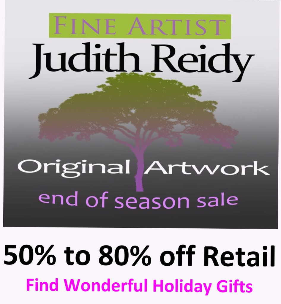 Judith Reidy Original Artwork End of Season Sale, 50% to 80% off Retail, Find Wonderful Holiday Gifts