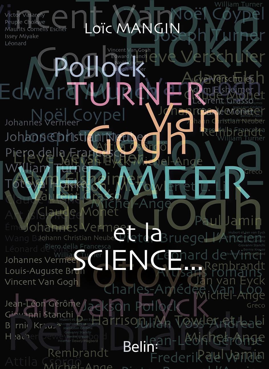Pollock, Turner, Van Gogh, Vermeer... et la science (L. Mangin, Belin, 2018)