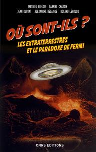Où sont-ils ? Les extraterrestres et le paradoxe de Fermi (M. Agelou, G. Chardin, J. Duprat, A. Delaigue, R.  Lehoucq, CNRS Ed., 2017)