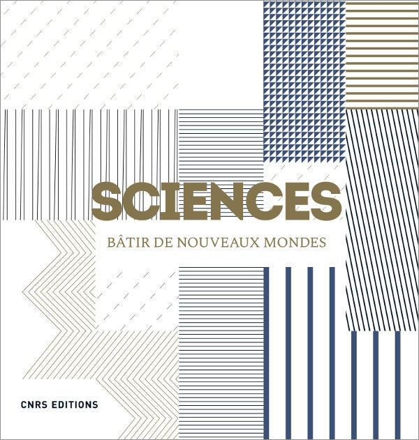 Sciences. Bâtir de nouveaux mondes (Dir. D. Guthleben, CNRS Ed., 2019)
