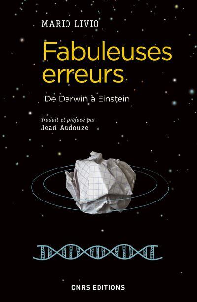 Fabuleuses erreurs. De Darwin à Einstein (M. Livio, CNRS Ed., 2017)