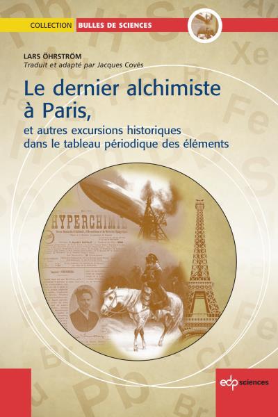Le dernier alchimiste à Paris, et autres excursions historiques dans le tableau périodique des éléments (L. Öhrström, EDP Sciences, 2016)