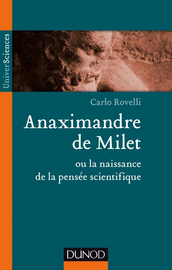 Anaximandre de Milet ou la naissance de la pensée scientifique, C. Rovelli (Dunod)