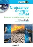Croissance, énergie, climat. Dépasser la quadrature du cercle (P. Charlez, De Boeck Supérieur, 2017)
