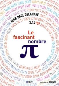 La fascinant nombre pi (J.-P. Delahaye, Belin, 2018)