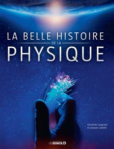 La belle histoire de la physique (Christelle Langrand, Jacques Cattelin, De Boeck Supérieur, 2017)