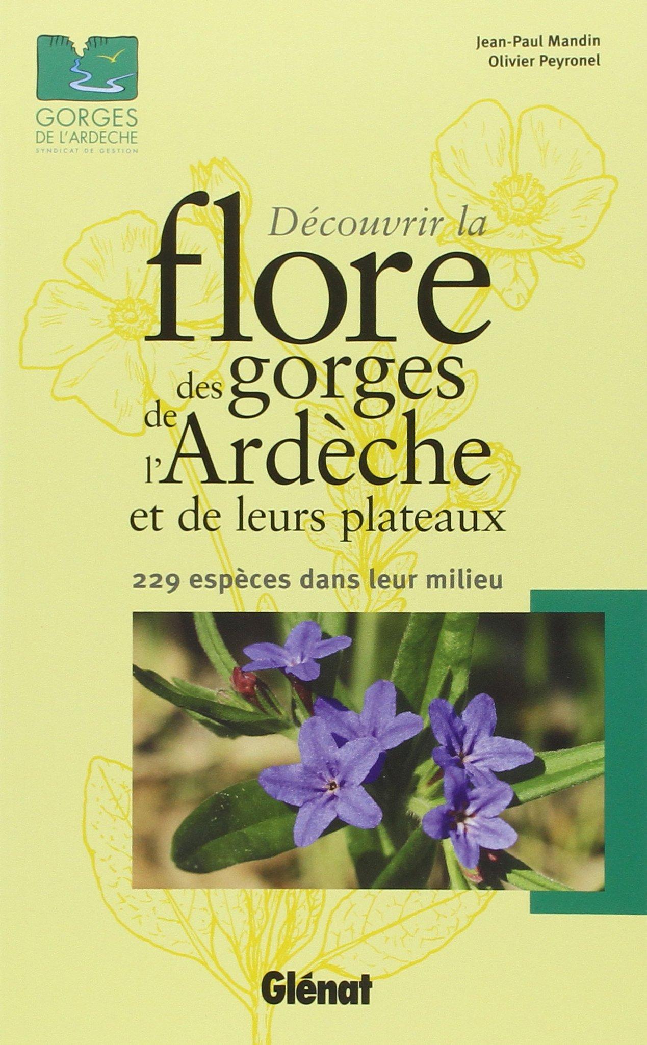 Découvrir la flore des gorges de l'Ardèche et de leurs plateaux : 229 espèces dans leur milieu (J.-P. Mandin, O. Peyronel, Glénat, 2014)