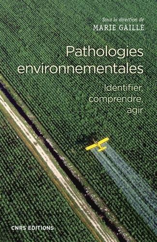 Pathologies environnementales. Identifier, comprendre, agir (Dir. M. Gaille, CNRS Ed., 2018)
