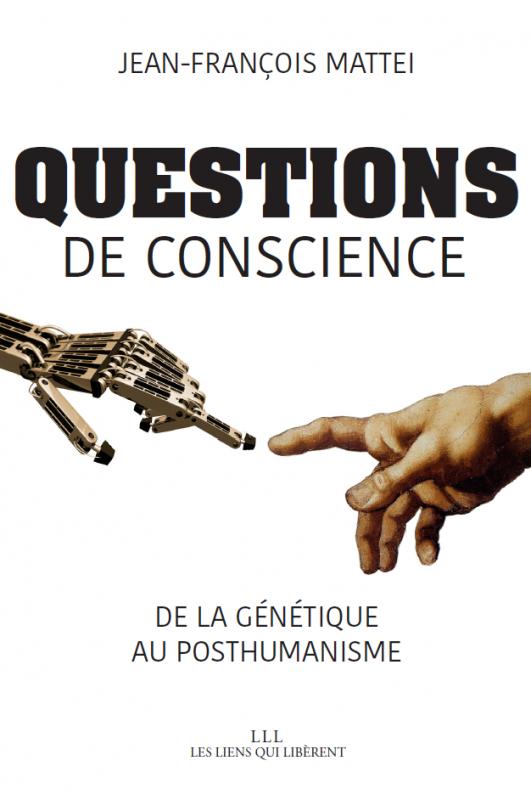 Questions de conscience. De la génétique au posthumanisme (J.-F. Mattei, Ed. Les liens qui libèrent, 2017)