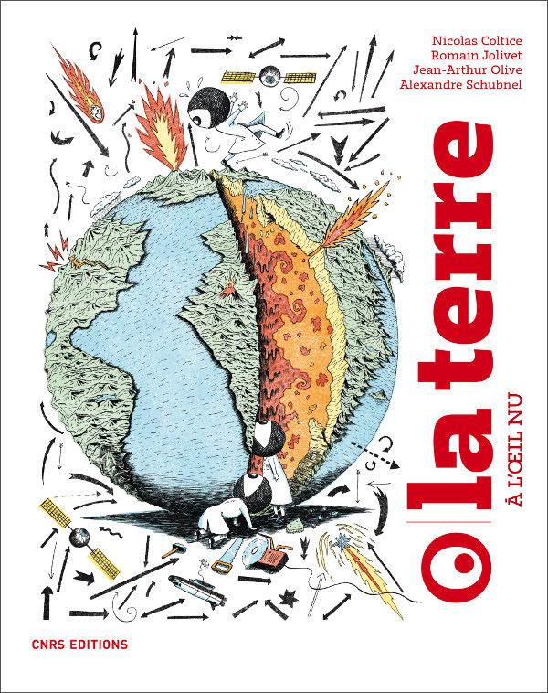 La Terre à l'oeil nu (N. Coltice, R. Jolivet, J.-A. Olive, A. Schubnel, CNRS Ed., 2019