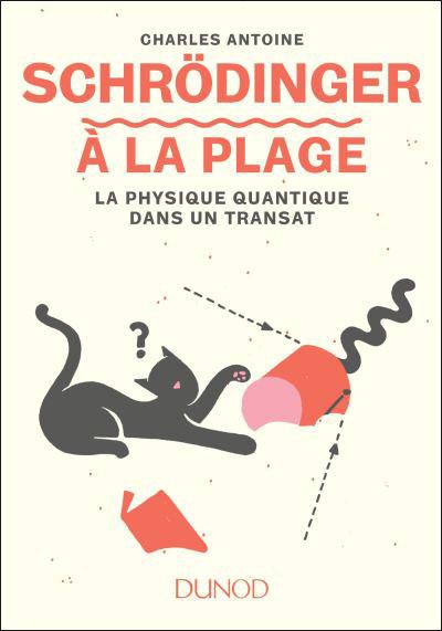 Schrödinger à la plage. La physique quantique dans un transat (C. Antoine, Junod, 2018)