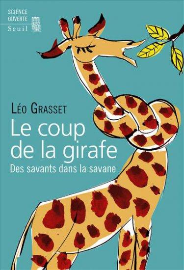 Le coup de la girafe. Des savants dans la savane, L. Grasset (Seuil)