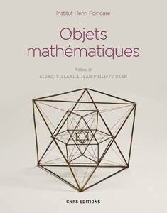 Objets mathématiques (Collectif, Institut Henri Poincaré, CNRS Ed., 2017)