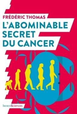 L'abominable secret du cancer (F. Thomas, Humensciences, 2019)