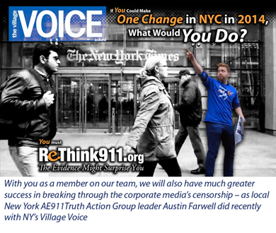 With you as a member on our team, we will also have much greater success in breaking through the corporate media's censorship – as local New York AE911Truth Action Group leader Austin Farwell did recently with NY's Village Voice