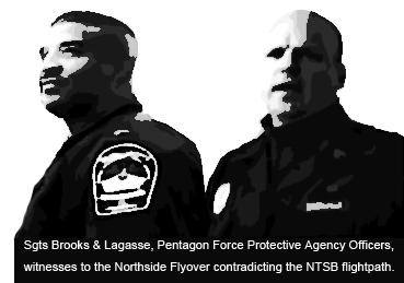 Sgts Brooks & Lagasse, Pentagon Force Protective Agency Officers, witnesses to the Northside Flyover contradicting the NTSB flight path.