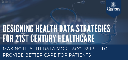 Designing Health Data Strategies for 21st Century Healthcare Applications: Making health data more accessible to provide better care for patients