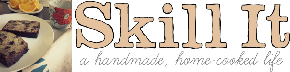 Skill It: a handmade, home-cooked life